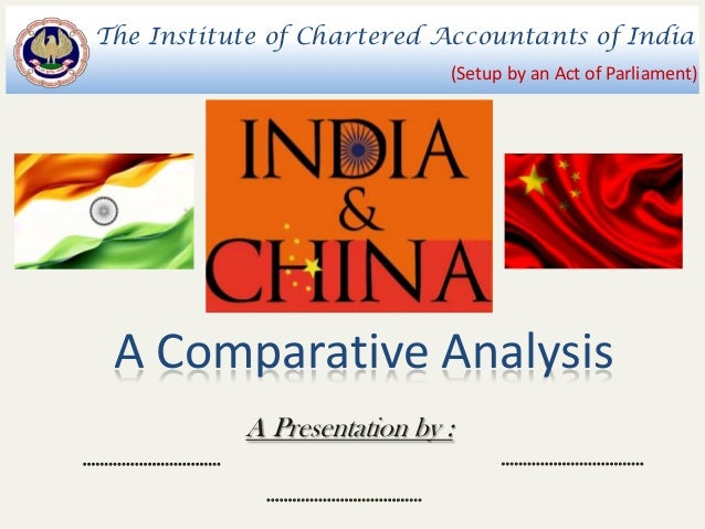 The Institute of Chartered Accountants of India (Setup by an Act of Parliament)  A Comparative Analysis A Presentation by ...