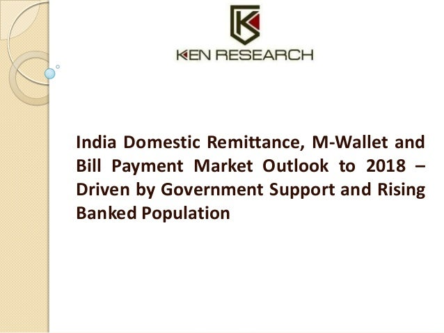 India Domestic Remittance, M-Wallet and Bill Payment Market Outlook to 2018 – Driven by Government Support and Rising Bank...