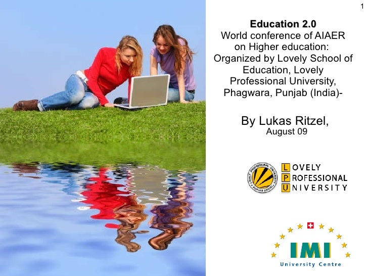 By Lukas Ritzel,  August 09 Education 2.0 World conference of AIAER on Higher education:  Organized by Lovely School of Ed...