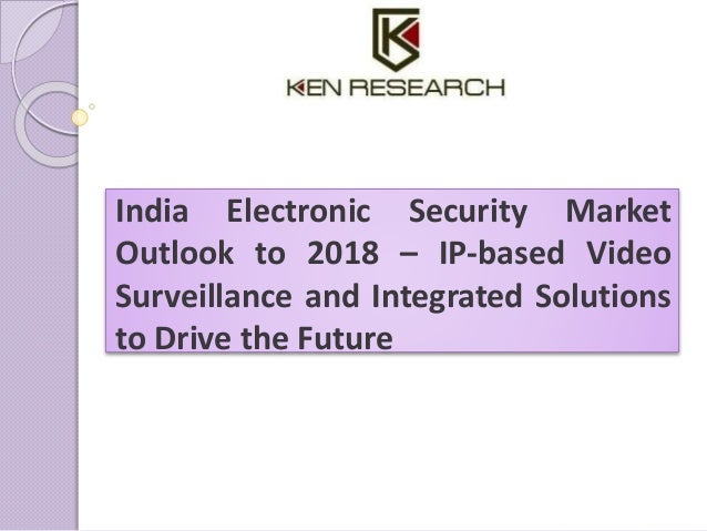 India Electronic Security Market Outlook to 2018 – IP-based Video Surveillance and Integrated Solutions to Drive the Futur...