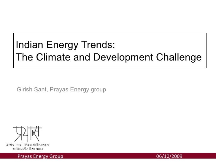 Indian Energy Trends: The Climate and Development Challenge   Girish Sant, Prayas Energy group     Prayas Energy Group   h...