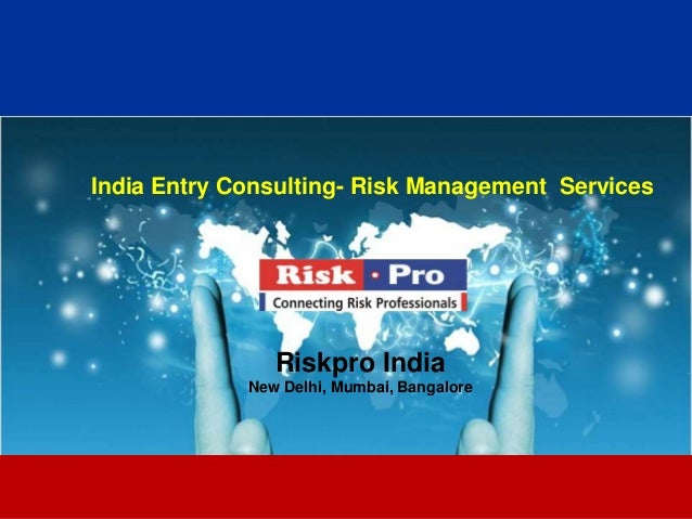 1 India Entry Consulting- Risk Management Services Riskpro India New Delhi, Mumbai, Bangalore