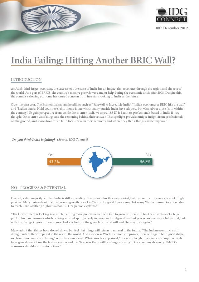 10th December 2012India Failing: Hitting Another BRIC Wall?INTRODUCTIONAs Asia's third largest economy, the success or oth...