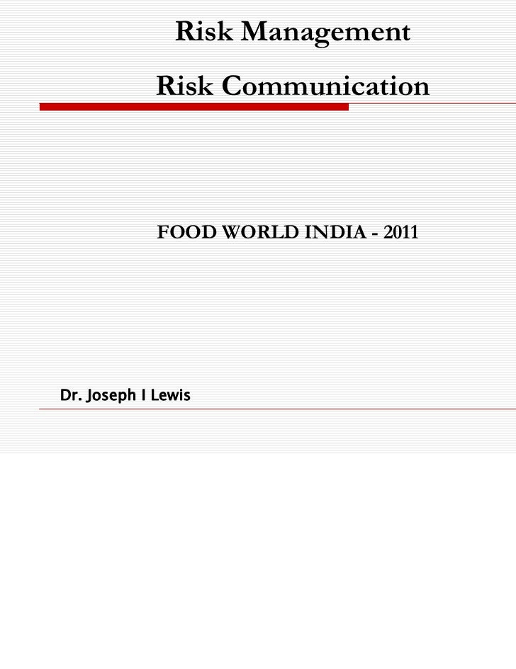 Risk Management             Risk Communication             FOOD WORLD INDIA - 2011Dr. Joseph I Lewis