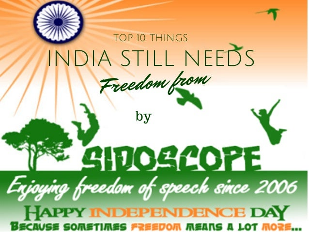 INDIA STILL NEEDS Freedom from TOP 10 THINGS by