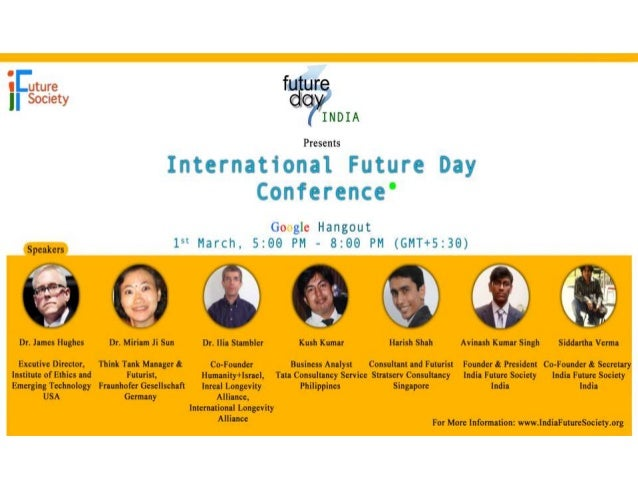 India Future Society (IFS) and Future Day March 1st, 2014  By, Siddartha S Verma Co-Founder and Secretary (IFS) B.Tech (CU...