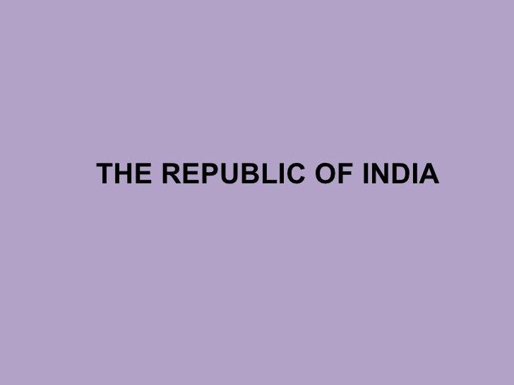 <ul><li>THE REPUBLIC OF INDIA </li></ul>