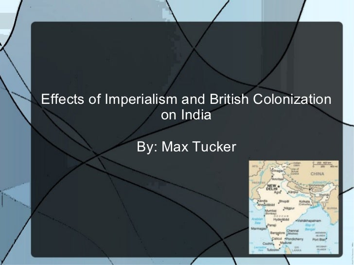 an analysis of imperialism the effects on india Western imperialism in india began as early as the 1600s when  preview we should know some information about the nba, the cba and how the nba effects the china.