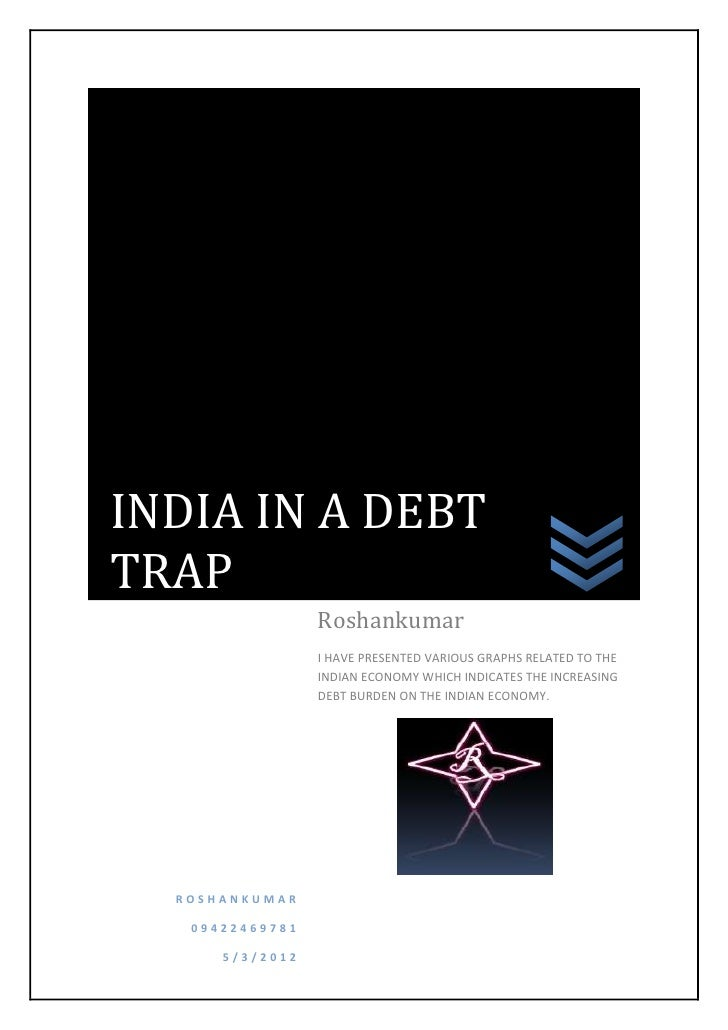 INDIA IN A DEBTTRAP                 Roshankumar                 I HAVE PRESENTED VARIOUS GRAPHS RELATED TO THE            ...