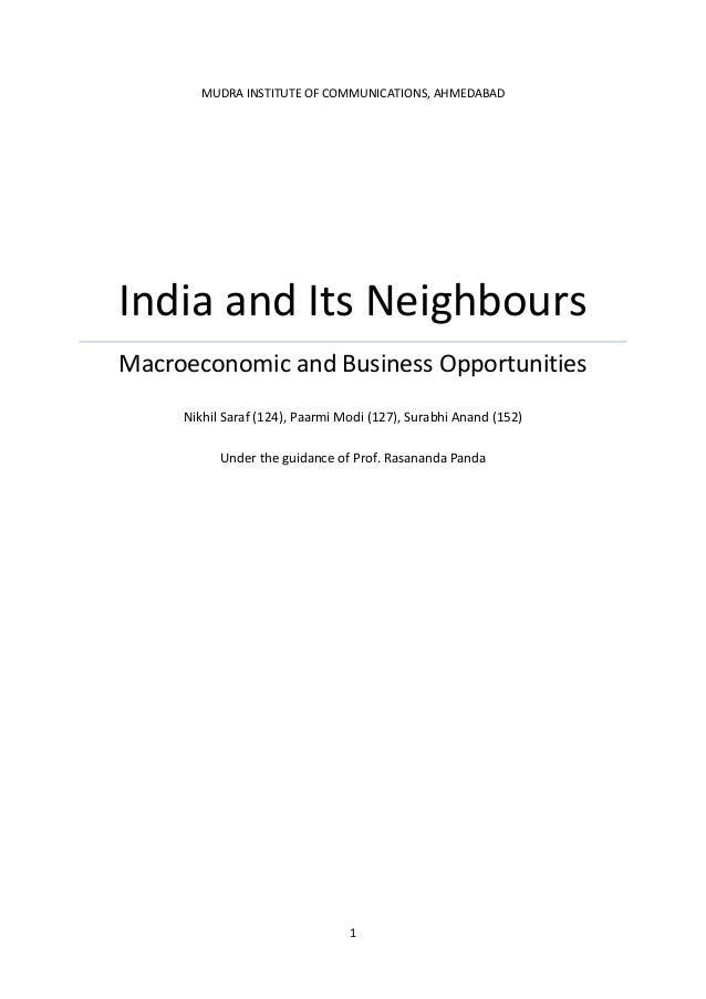 1 MUDRA INSTITUTE OF COMMUNICATIONS, AHMEDABAD India and Its Neighbours Macroeconomic and Business Opportunities Nikhil Sa...