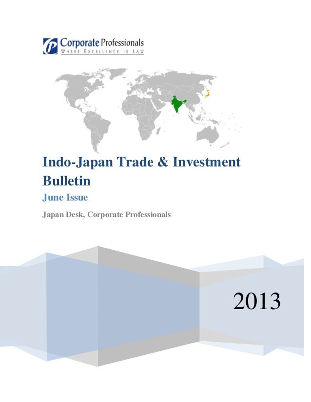 2013 Indo-Japan Trade & Investment Bulletin June Issue Japan Desk, Corporate Professionals