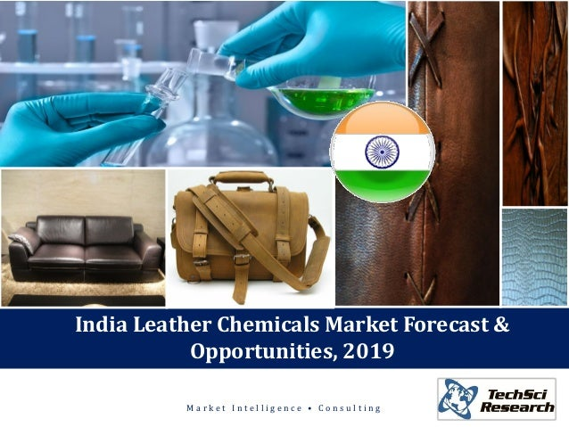 M a r k e t I n t e l l i g e n c e • C o n s u l t i n g India Leather Chemicals Market Forecast & Opportunities, 2019