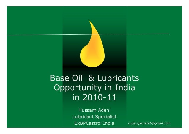 Base Oil & Lubricants Opportunity in India in 2010-11 Hussam Adeni Lubricant Specialist ExBPCastrol India  Lube.specialist...