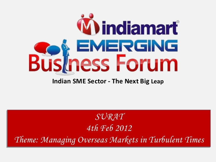 Indian SME Sector - The Next Big Leap                    SURAT                  4th Feb 2012Theme: Managing Overseas Marke...