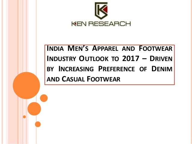 INDIA MEN'S APPAREL AND FOOTWEAR INDUSTRY OUTLOOK TO 2017 – DRIVEN BY INCREASING PREFERENCE OF DENIM AND CASUAL FOOTWEAR