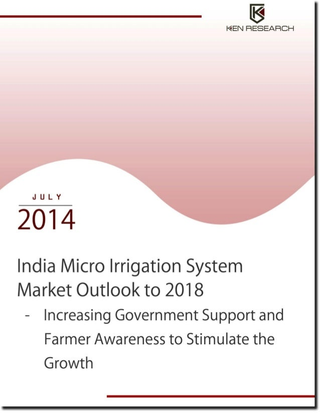 TABLE OF CONTENTS 1. India Micro Irrigation System Industry Introduction Budget Allocation to Micro Irrigation in India 2....