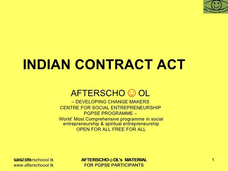 INDIAN CONTRACT ACT   AFTERSCHO ☺ OL   –  DEVELOPING CHANGE MAKERS  CENTRE FOR SOCIAL ENTREPRENEURSHIP  PGPSE PROGRAMME – ...