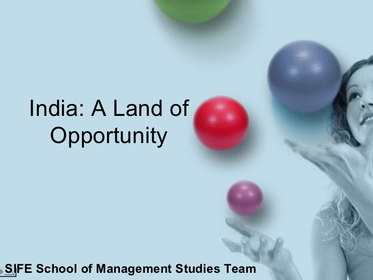 India: A Land of Opportunity SIFE School of Management Studies Team