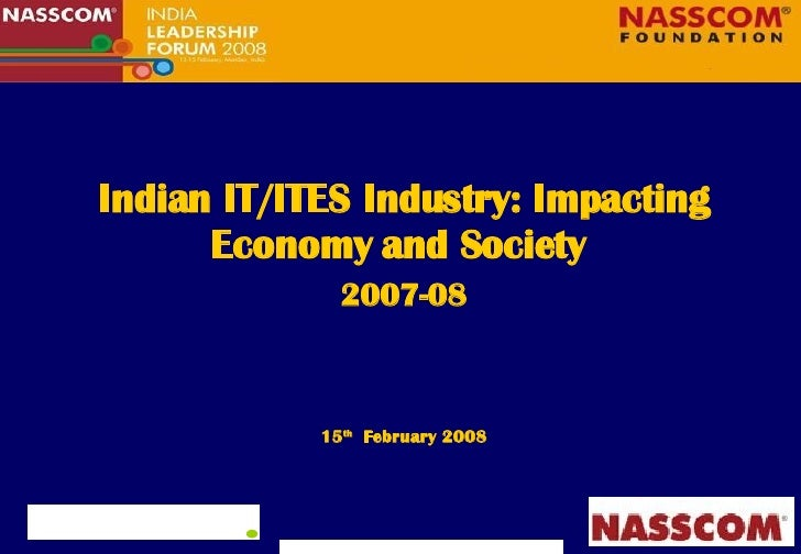 Indian IT/ITES Industry: Impacting Economy and Society  2007-08 15 th   February 2008