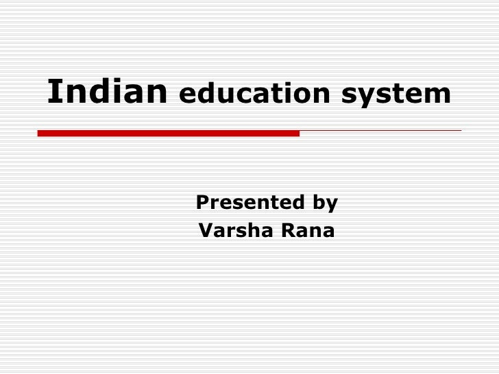 Indian  education system Presented by  Varsha Rana