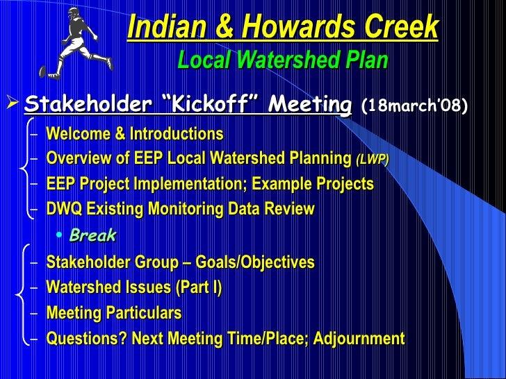 "Indian & Howards Creek Local Watershed Plan <ul><li>Stakeholder ""Kickoff"" Meeting   (18march'08) </li></ul><ul><ul><li>Wel..."