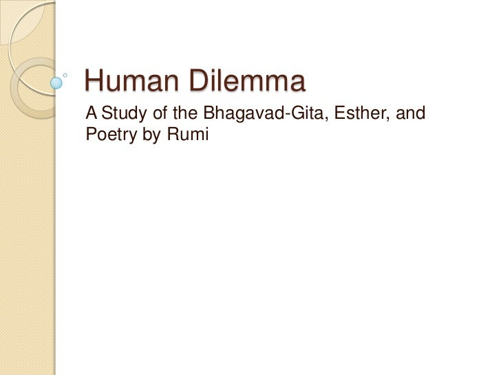 Human DilemmaA Study of the Bhagavad-Gita, Esther, andPoetry by Rumi