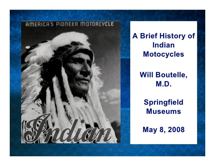 A Brief History of      Indian    Motocycles    Will Boutelle,        M.D.     Springfield    Museums    May 8, 2008