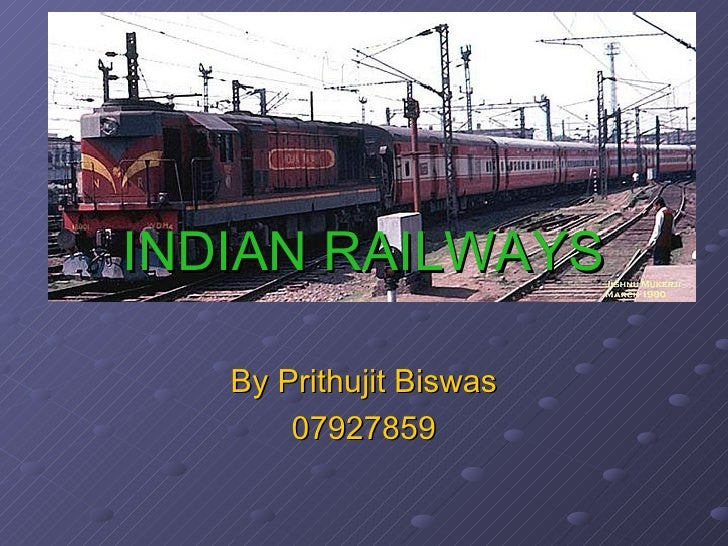 INDIAN RAILWAYS By Prithujit Biswas 07927859
