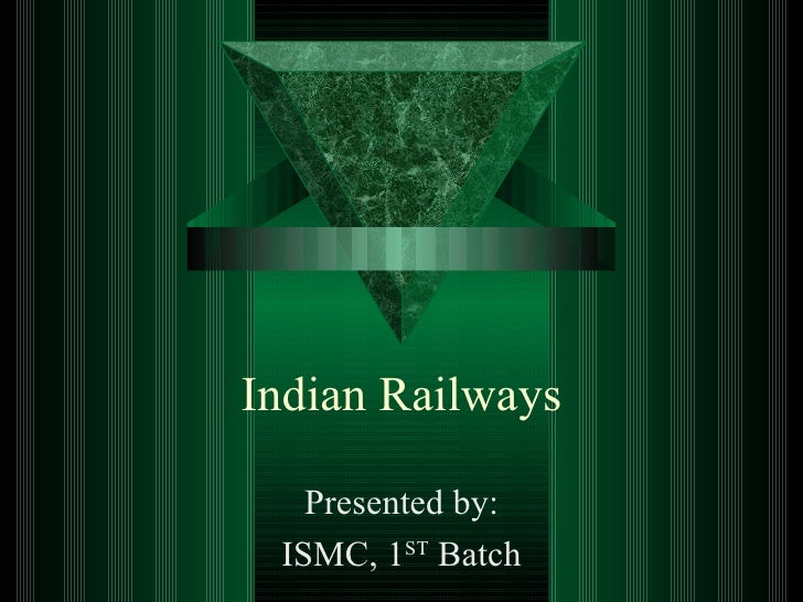 Indian Railways Presented by: ISMC, 1 ST  Batch
