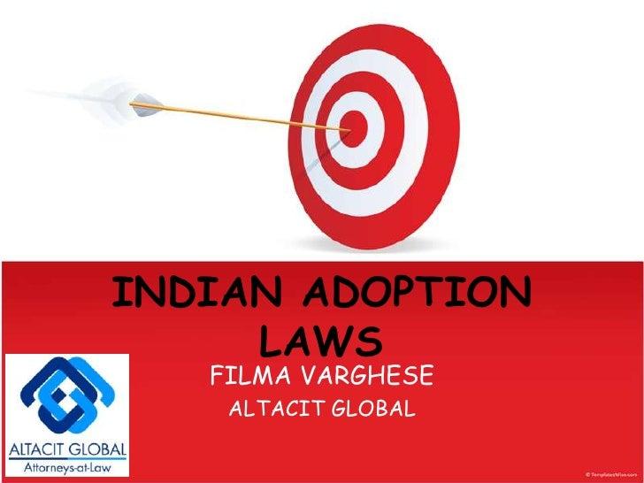 INDIAN ADOPTION LAWS<br />FILMA VARGHESE<br />ALTACIT GLOBAL<br />