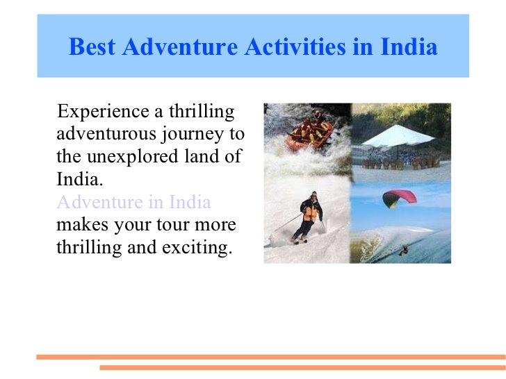 essay on adventure sports in india Adventurous essay on mountain climbing it is a challenge to the unconquerable spirit of man and his love of adventure that is a dangerous sport india too.