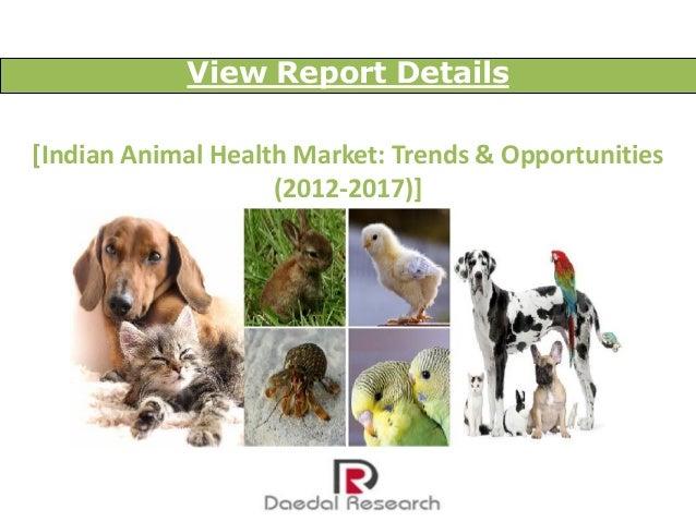 View Report Details[Indian Animal Health Market: Trends & Opportunities                    (2012-2017)]