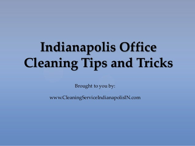 Indianapolis Office Cleaning Tips and Tricks Brought to you by: www.CleaningServiceIndianapolisIN.com