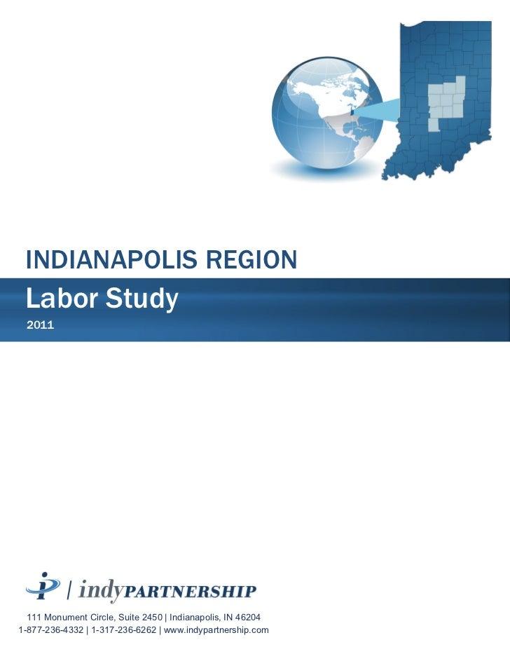 INDIANAPOLIS REGION Labor Study 2011  111 Monument Circle, Suite 2450 | Indianapolis, IN 462041-877-236-4332 | 1-317-236-6...