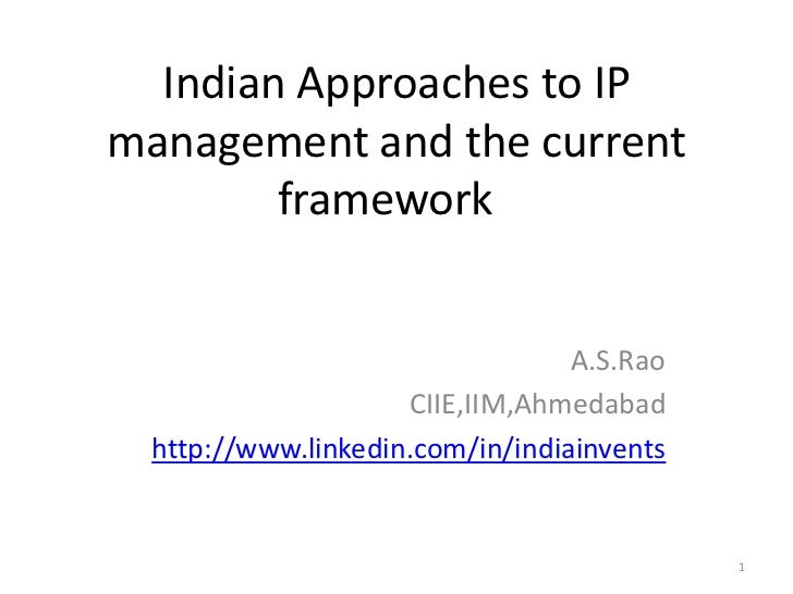 Indian Approaches to IPmanagement and the current        framework                                  A.S.Rao               ...