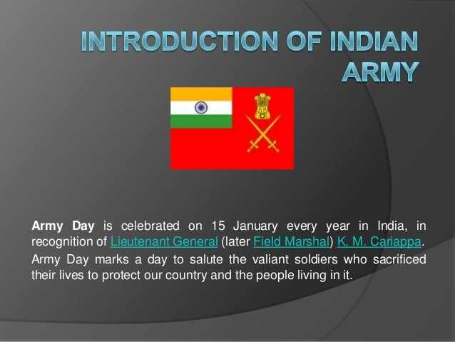 Army Day is celebrated on 15 January every year in India, inrecognition of Lieutenant General (later Field Marshal) K. M. ...