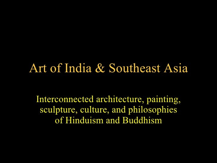Art of India & Southeast Asia Interconnected architecture, painting, sculpture, culture, and philosophies of Hinduism and ...