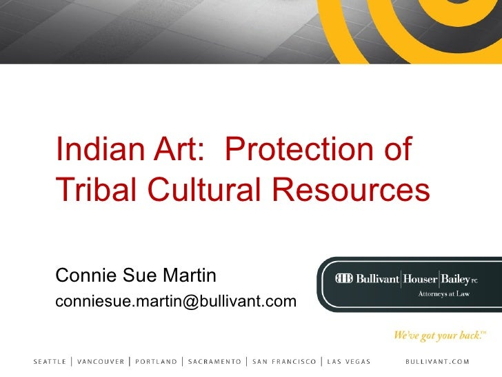 Indian Art:  Protection of Tribal Cultural Resources Connie Sue Martin [email_address]
