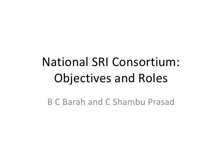 National SRI Consortium: Objectives and Roles<br />B C Barah and C Shambu Prasad<br />