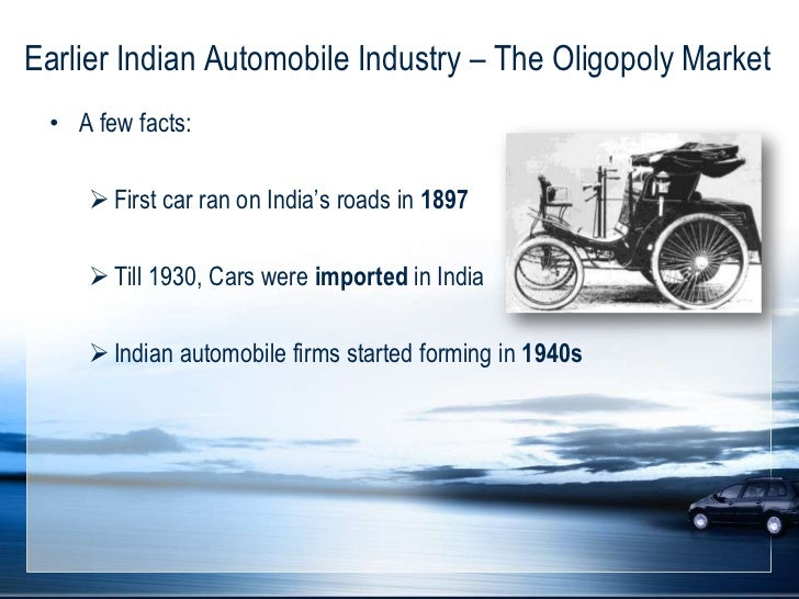 market structure for indian automobile industry Market structure for indian automobile industry 1 introduction : indian automobile industry embarked on a new journey in 1991 with delicensing of the sector and subsequent opening up for.