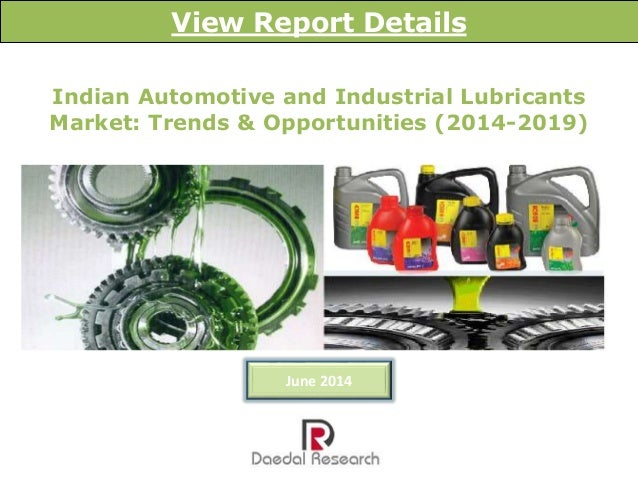 Indian Automotive and Industrial Lubricants Market: Trends & Opportunities (2014-2019) View Report Details June 2014