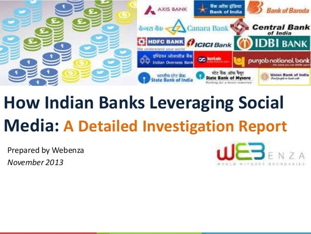 How Indian Banks Leveraging Social Media: A Detailed Investigation Report Prepared by Webenza November 2013