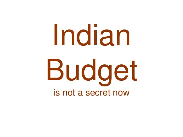 Indian budget is not a secret now