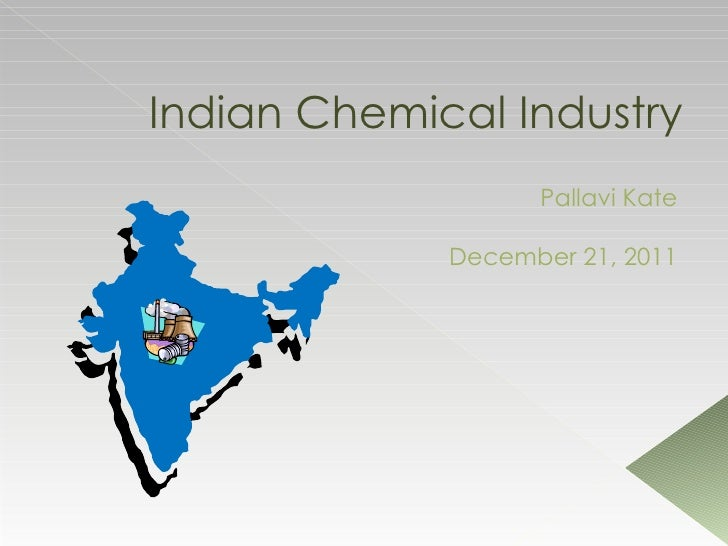 Indian Chemical Industry                   Pallavi Kate             December 21, 2011