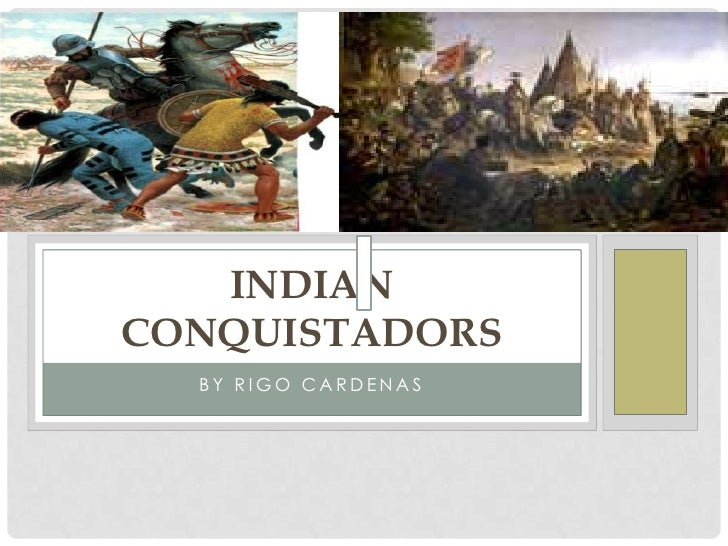 By Rigo Cardenas<br />Indian conquistadors<br />