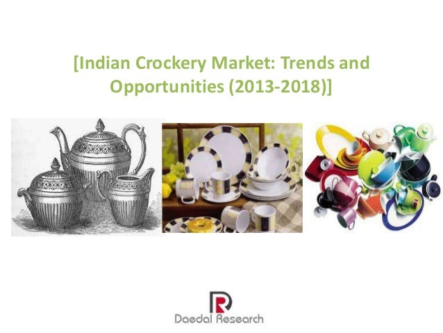 Indian Crockery Market: Trends and Opportunities (2013-2018) – New Report by Daedal Research