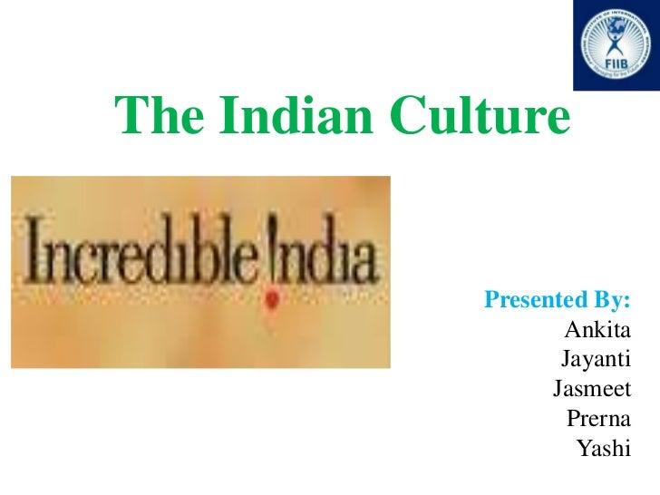 The Indian Culture              Presented By:                     Ankita                     Jayanti                    Ja...
