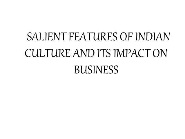 SALIENT FEATURES OF INDIAN CULTURE AND ITS IMPACT ON BUSINESS