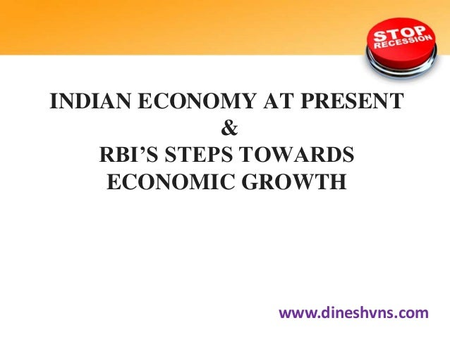 INDIAN ECONOMY AT PRESENT & RBI'S STEPS TOWARDS ECONOMIC GROWTH  www.dineshvns.com