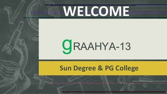 WELCOME  gRAAHYA-13 Sun Degree & PG College